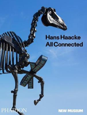 Hans Haacke: All Connected, Published in Association with the New Museum by Massimiliano Gioni