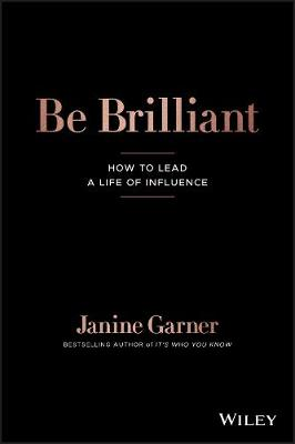 Be Brilliant: How to Lead a Life of Influence by Janine Garner