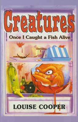 Creatures: Once I Caught a Fish Alive by Louise Cooper