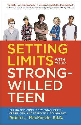 Setting Limits With Your Strong-Willed Teen by Robert J. Mackenzie
