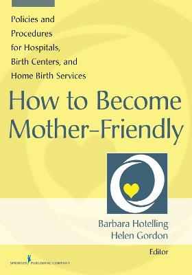 How to Become Mother-Friendly by Barbara A. Hotelling