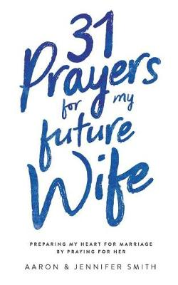 31 Prayers for My Future Wife by Aaron Smith