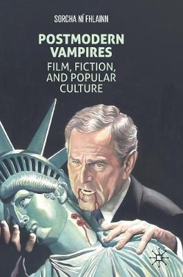 Postmodern Vampires: Film, Fiction, and Popular Culture by Sorcha Ni Fhlainn
