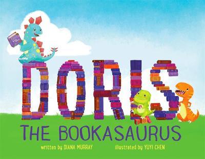Doris the Bookasaurus by Diana Murray