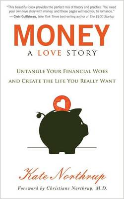 Money: A Love Story: Untangle Your Financial Woes and Create the Life You Really Want book