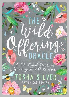 The Wild Offering Oracle: A 52-Card Deck on Giving It All to God by Tosha Silver