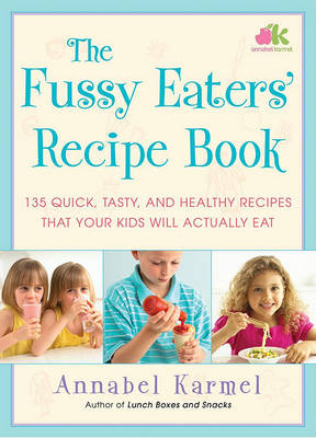 Fussy Eaters' Recipe Book by Annabel Karmel