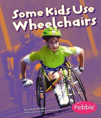 Some Kids Use Wheelchairs: Revised Edition by ,Lola,M. Schaefer