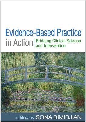 Evidence-Based Practice in Action: Bridging Clinical Science and Intervention by Sona Dimidjian