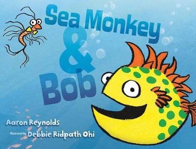 Sea Monkey & Bob by Aaron Reynolds
