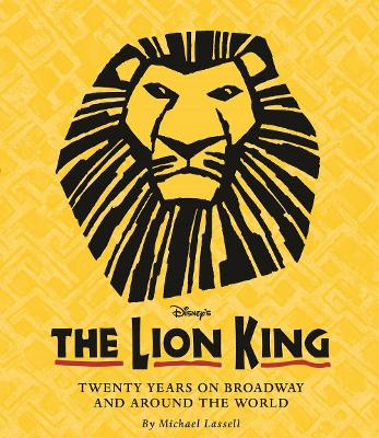 The Lion King: Twenty Years On Broadway And Around The World by Michael Lassell