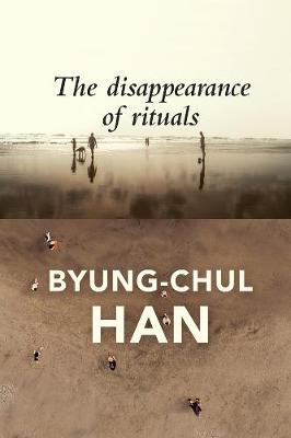 The Disappearance of Rituals: A Topology of the Present by Byung-Chul Han
