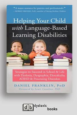 Helping Your Child with Language-Based Learning Disabilities: Strategies to Succeed in School and Life with Dyslexia, Dysgraphia, Dyscalculia, ADHD, and Processing Disorders by Daniel Franklin