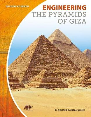Engineering the Pyramids of Giza by Christine Zuchora-Walske