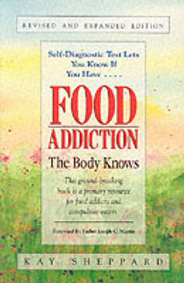 Food Addiction: The Body Knows by Kay Sheppard