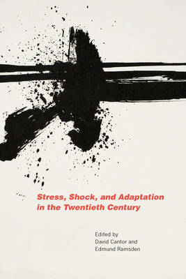 Stress, Shock, and Adaptation in the Twentieth Century by David Cantor