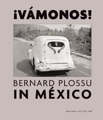 Vamonos!: Bernard Plossu in Mexico by Bernard Plossu