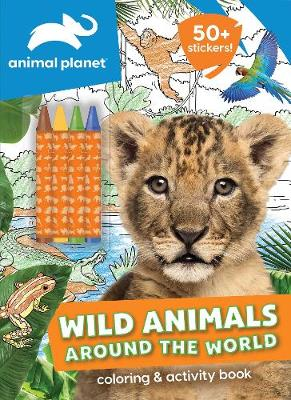 Animal Planet: Wild Animals Around the World Coloring and Activity Book by Editors of Silver Dolphin Books