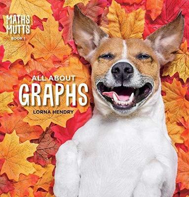 Maths Mutts: All About Graphs: Maths Mutts Book 1 by Lorna Hendry