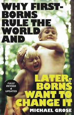Why First-borns Rule the World and Later-borns Want to Change It book