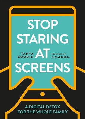 Stop Staring at Screens: A Digital Detox for the Whole Family by Tanya Goodin