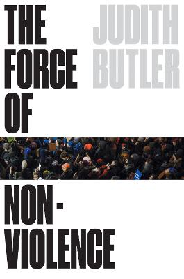 The Force of Nonviolence: The Ethical in the Political by Judith Butler