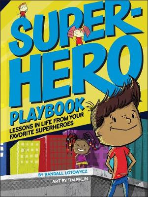 Superhero Playbook: Lessons in Life from Your Favorite Superheroes by Randall Lotowycz