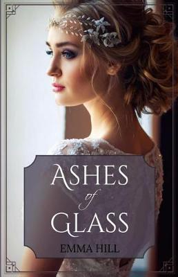 Ashes of Glass by Emma Hill