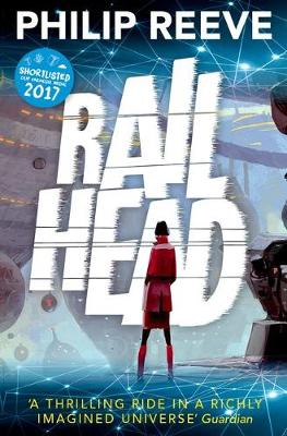 Railhead: shortlisted for the CILIP Carnegie Medal 2017 by Philip Reeve