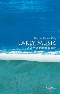 Early Music: A Very Short Introduction by Professor Thomas Forrest Kelly