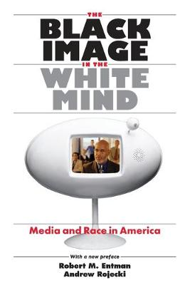 The Black Image in the White Mind by Robert M. Entman
