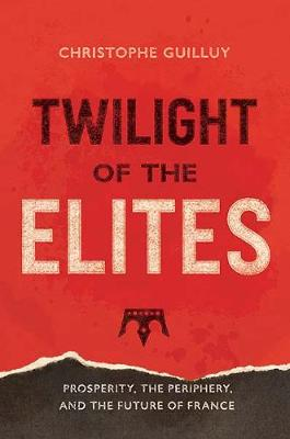 Twilight of the Elites: Prosperity, the Periphery, and the Future of France book