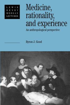 Medicine, Rationality and Experience by Byron J. Good