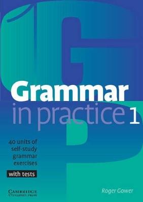 Grammar in Practice 1 by Roger Gower