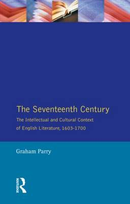 The Seventeenth Century: The Intellectual and Cultural Context of English Literature, 1603-1700 book