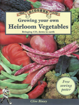Growing Your Own Heirloom Vegetables: Bringing Carbon Dioxide Down to Earth by Clive Blazey