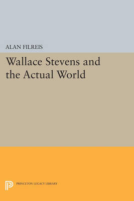 Wallace Stevens and the Actual World by Alan Filreis