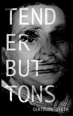Tender Buttons by Gertrude Stein