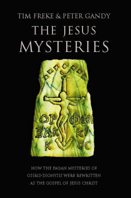 The Jesus Mysteries: The Original Jesus Was a Pagan God by Peter Gandy