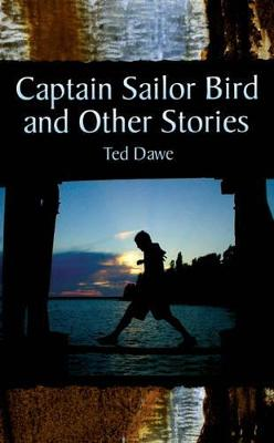 Captain Sailor Bird and Other Stories by Ted Dawe