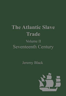 The Atlantic Slave Trade Seventeenth Century v. 2 by Professor Jeremy Black