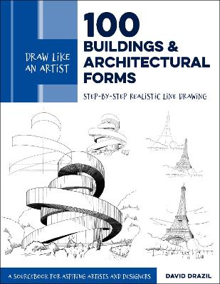 Draw Like an Artist: 100 Buildings and Architectural Forms: Step-by-Step Realistic Line Drawing - A Sourcebook for Aspiring Artists and Designers: Volume 6 book