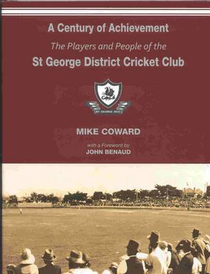 Century of Achievement: The Players and People of the St George District Cricket Club by Mike Coward