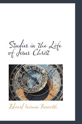 Studies in the Life of Jesus Christ by Edward Increase Bosworth
