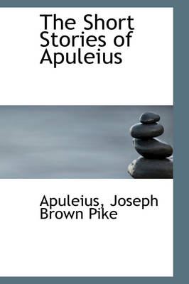 The Short Stories of Apuleius by Apuleius Joseph Brown Pike