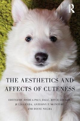 The Aesthetics and Affects of Cuteness by Joshua Paul Dale