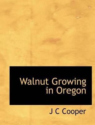 Walnut Growing in Oregon by J C Cooper