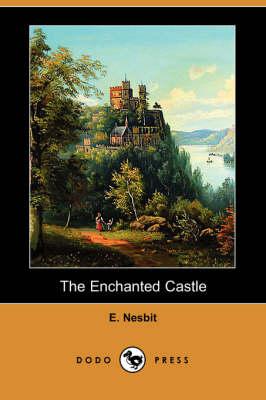 The Enchanted Castle (Dodo Press) by Edith Nesbit