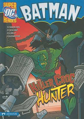 Batman: Killer Croc Hunter by Scott Sonneborn