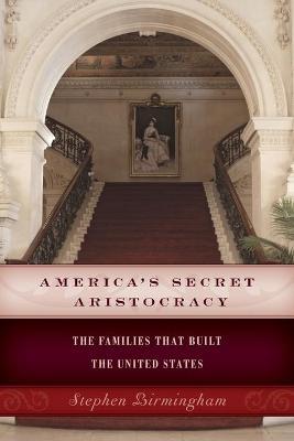 America's Secret Aristocracy by Stephen Birmingham